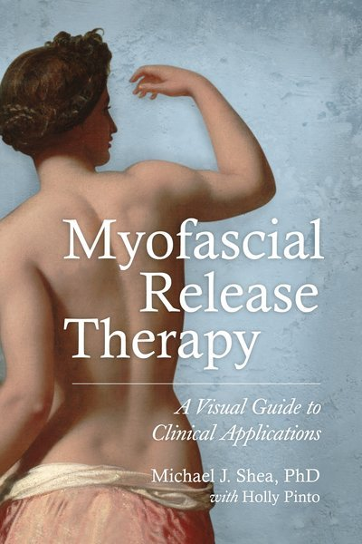 MYOFASCIAL RELEASE THERAPY - A Visual Guide to Clinical Applications
