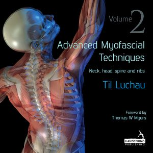 Advanced Myofascial Techniques – Volume 2 Neck, Head, Spine and Ribs